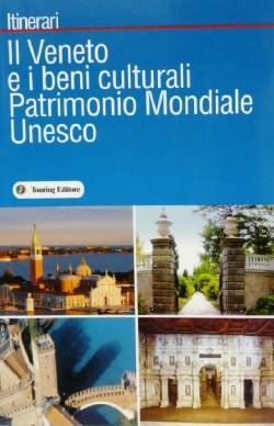 I BENI CULTURALI PATRIMONIO MONDIALE UNESCOItinerari alla scoperta dei beni culturali Patrimonio Mondiale dell'Unesco in Veneto