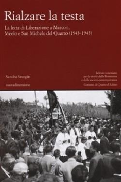 RIALZARE LA TESTALa lotta di liberazione a Marcon, Meolo e San Michele (1943-1945)
